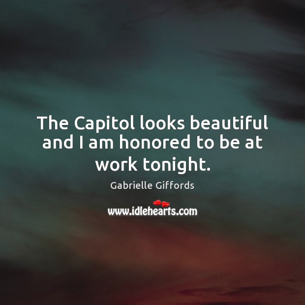 The Capitol looks beautiful and I am honored to be at work tonight. Image