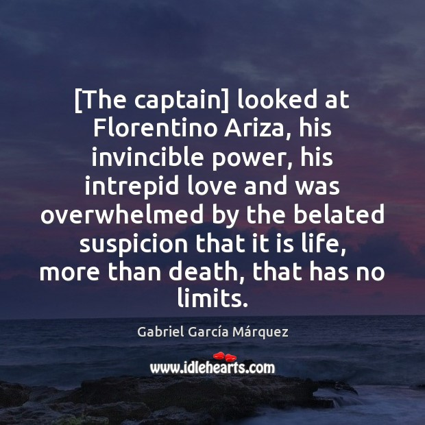 Image, [The captain] looked at Florentino Ariza, his invincible power, his intrepid love