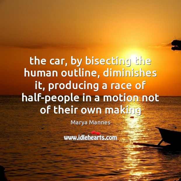 The car, by bisecting the human outline, diminishes it, producing a race Image