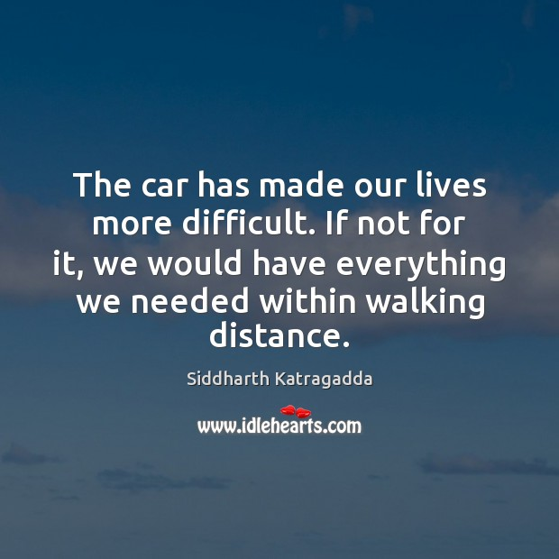 Image, The car has made our lives more difficult. If not for it,