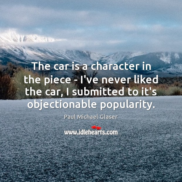 The car is a character in the piece – I've never liked Car Quotes Image