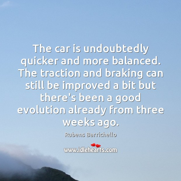The car is undoubtedly quicker and more balanced. The traction and braking Car Quotes Image