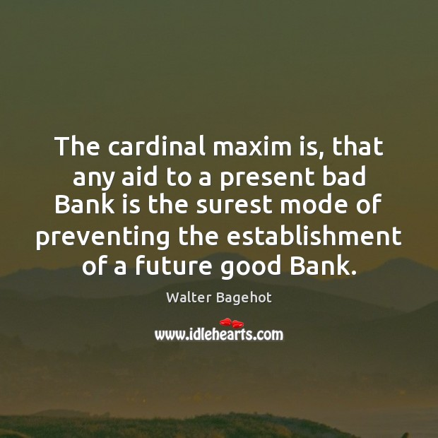 Image, The cardinal maxim is, that any aid to a present bad Bank