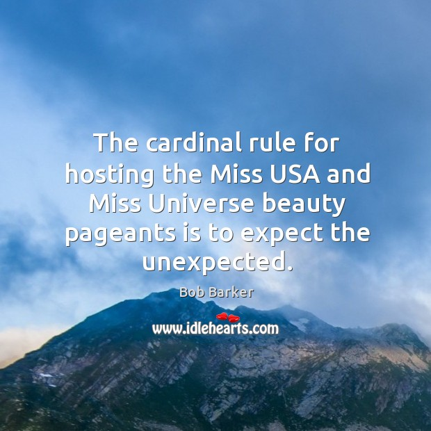 The cardinal rule for hosting the Miss USA and Miss Universe beauty Bob Barker Picture Quote