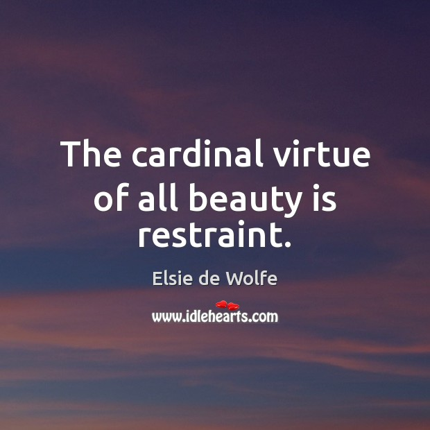 The cardinal virtue of all beauty is restraint. Beauty Quotes Image