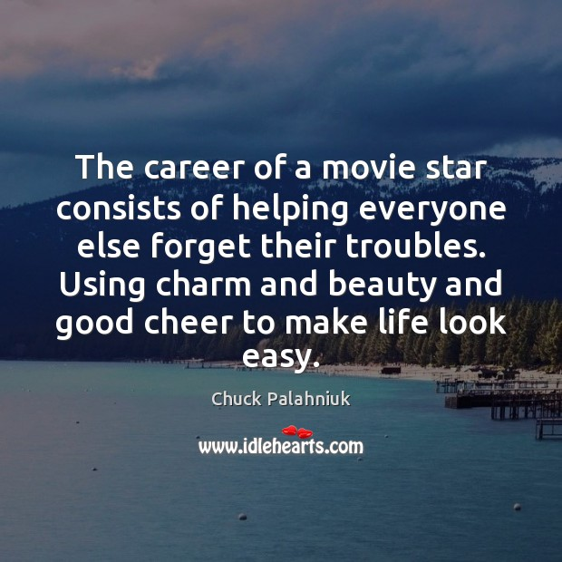 Image, The career of a movie star consists of helping everyone else forget
