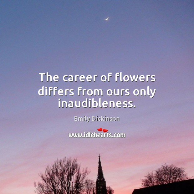 The career of flowers differs from ours only inaudibleness. Image
