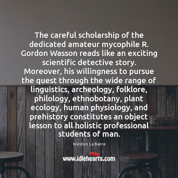 Image, The careful scholarship of the dedicated amateur mycophile R. Gordon Wasson reads