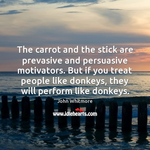 The carrot and the stick are prevasive and persuasive motivators. But if Image