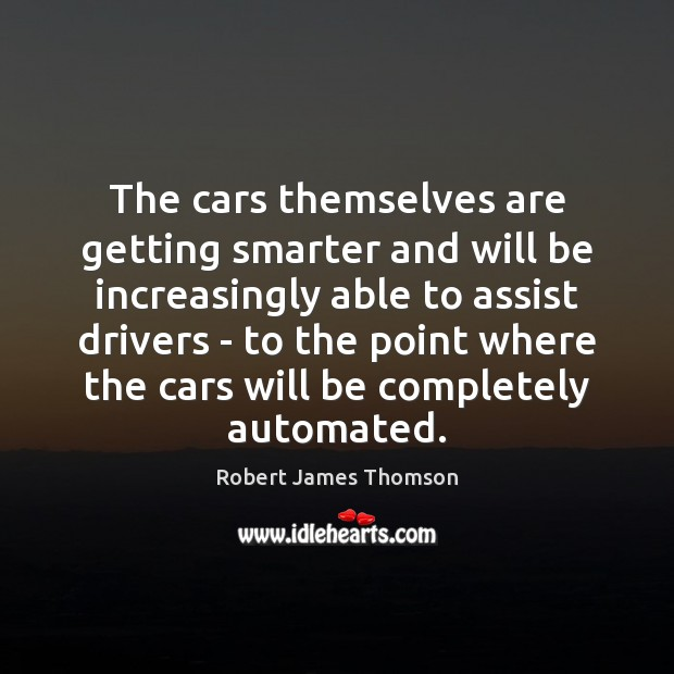 The cars themselves are getting smarter and will be increasingly able to Image