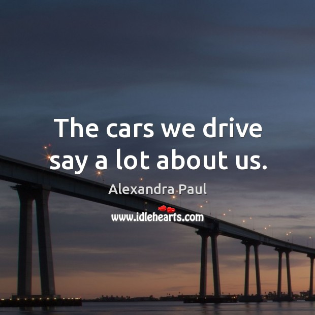 The cars we drive say a lot about us. Image
