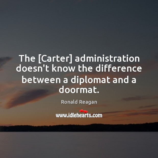 Image about The [Carter] administration doesn't know the difference between a diplomat and a doormat.