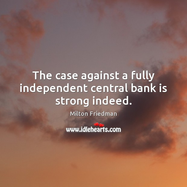 Image, The case against a fully independent central bank is strong indeed.