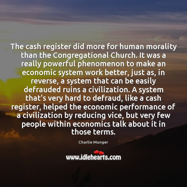 The cash register did more for human morality than the Congregational Church. Charlie Munger Picture Quote