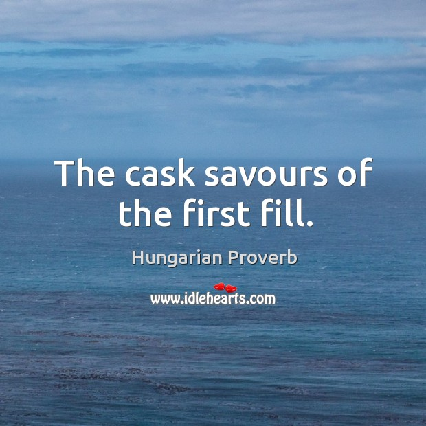 Image, The cask savours of the first fill.