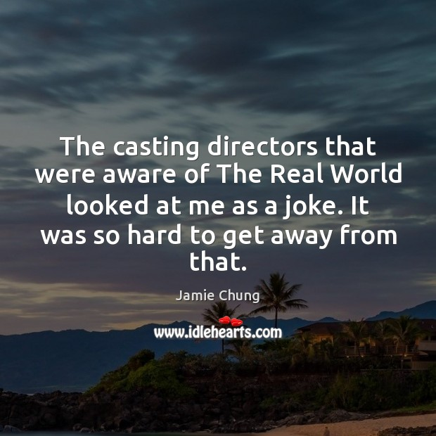 The casting directors that were aware of The Real World looked at Image