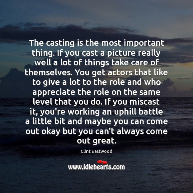 The casting is the most important thing. If you cast a picture Clint Eastwood Picture Quote
