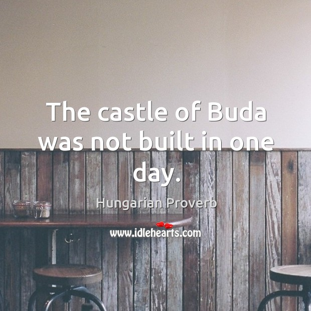 The castle of buda was not built in one day. Image