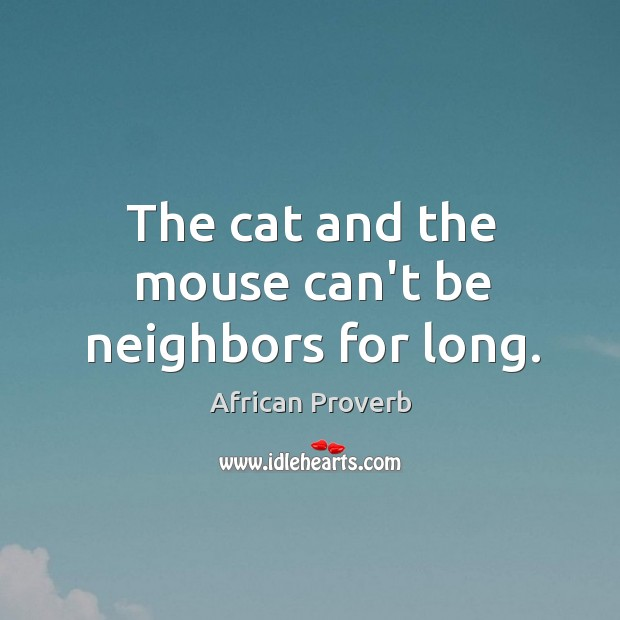 Image, The cat and the mouse can't be neighbors for long.