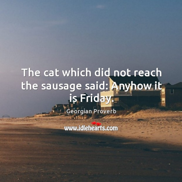 Image, The cat which did not reach the sausage said: anyhow it is friday.