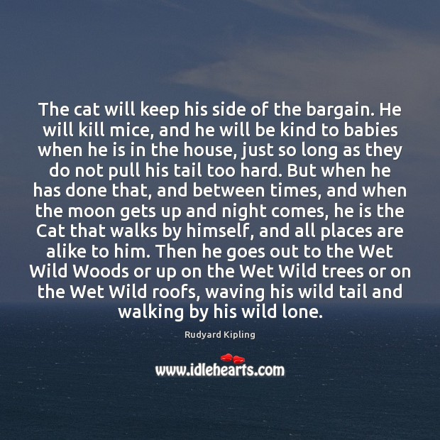 The cat will keep his side of the bargain. He will kill Rudyard Kipling Picture Quote