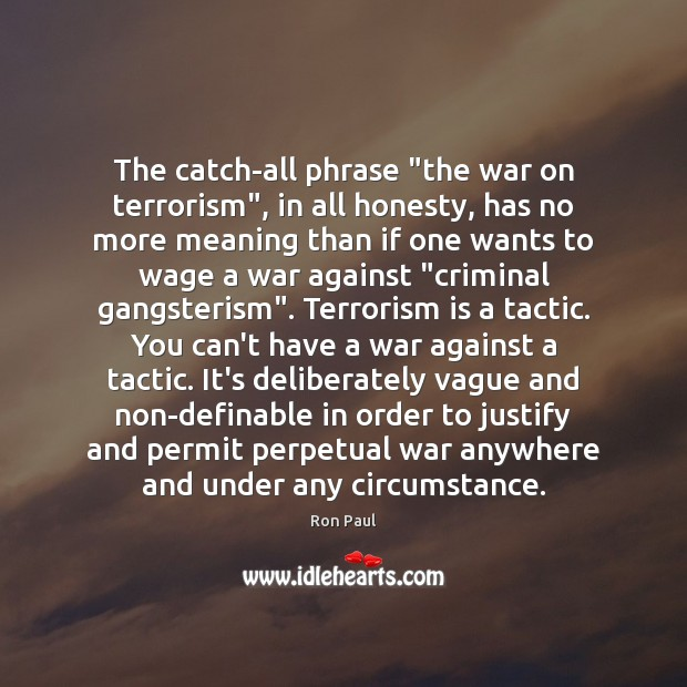 "Image, The catch-all phrase ""the war on terrorism"", in all honesty, has no"