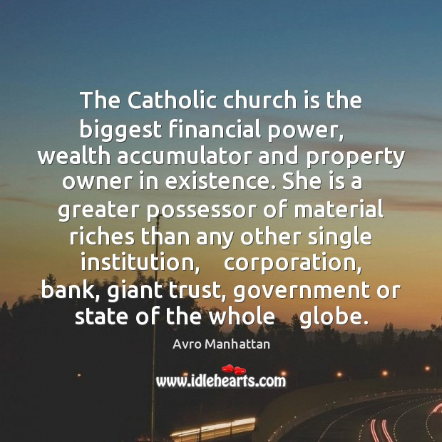 Image, The Catholic church is the biggest financial power,    wealth accumulator and property