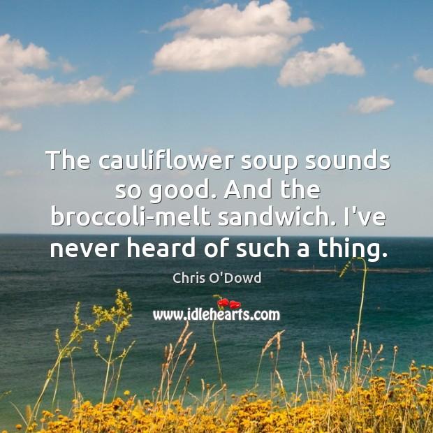 The cauliflower soup sounds so good. And the broccoli-melt sandwich. I've never Image