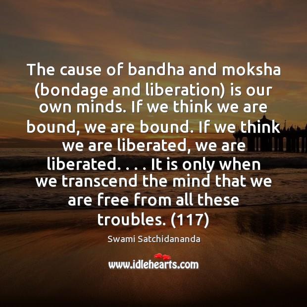 The cause of bandha and moksha (bondage and liberation) is our own Moksha Quotes Image