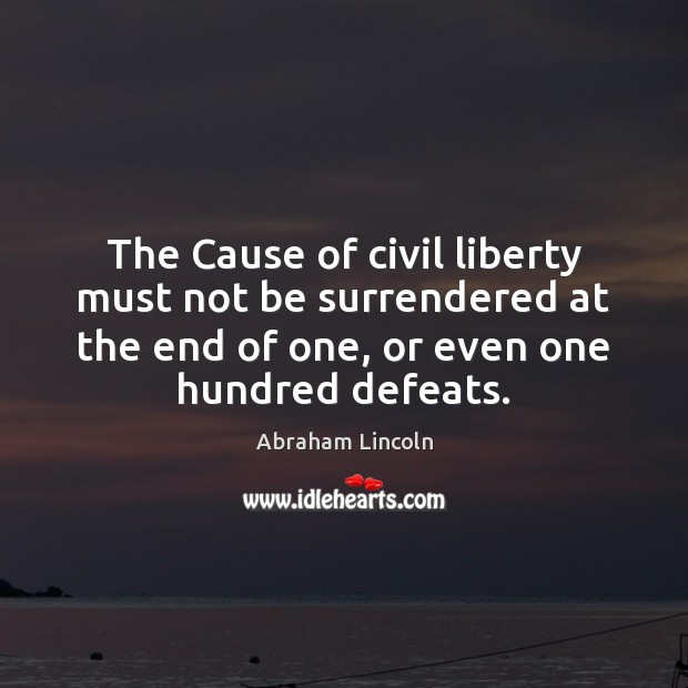 Image, The Cause of civil liberty must not be surrendered at the end