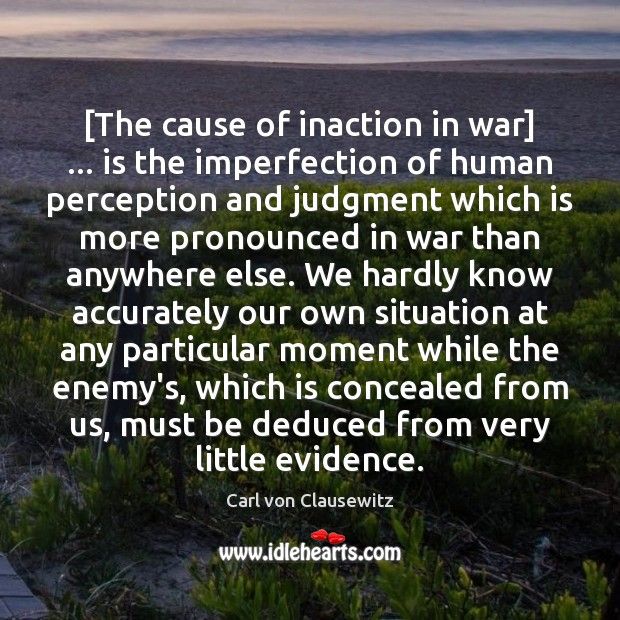[The cause of inaction in war] … is the imperfection of human perception Imperfection Quotes Image