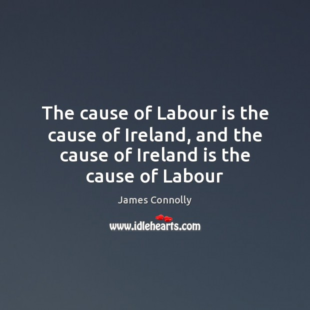 The cause of Labour is the cause of Ireland, and the cause Image