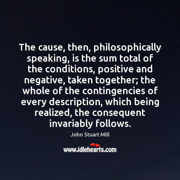 Image, The cause, then, philosophically speaking, is the sum total of the conditions,