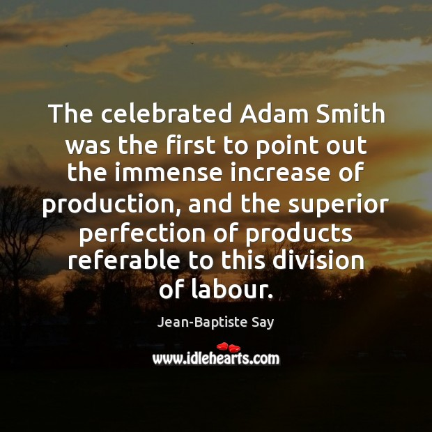 The celebrated Adam Smith was the first to point out the immense Image
