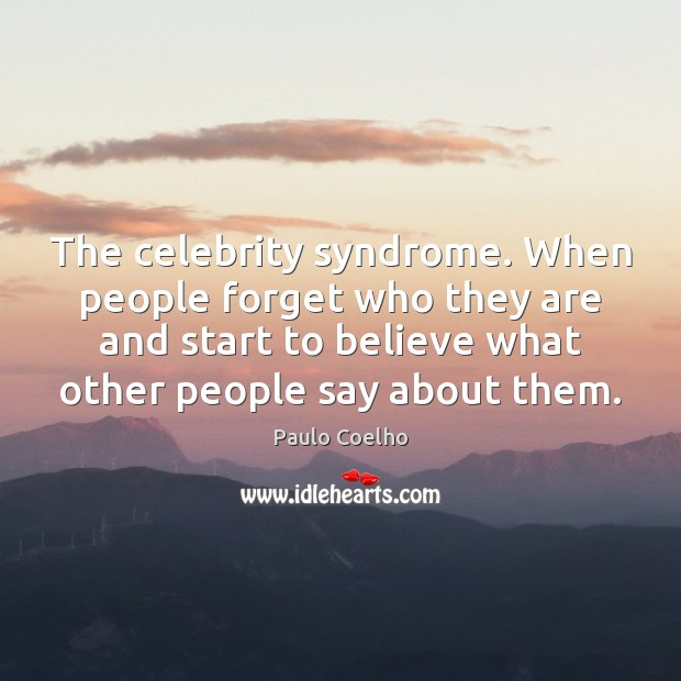Image, The celebrity syndrome. When people forget who they are and start to