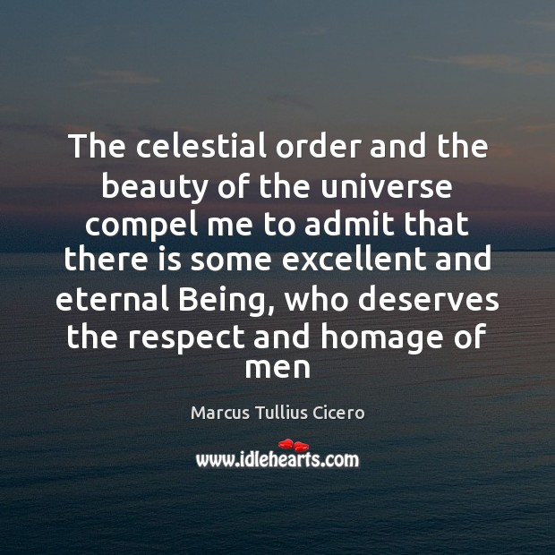 Image, The celestial order and the beauty of the universe compel me to