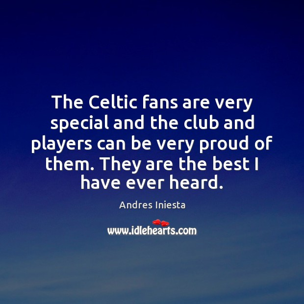 Image, The Celtic fans are very special and the club and players can