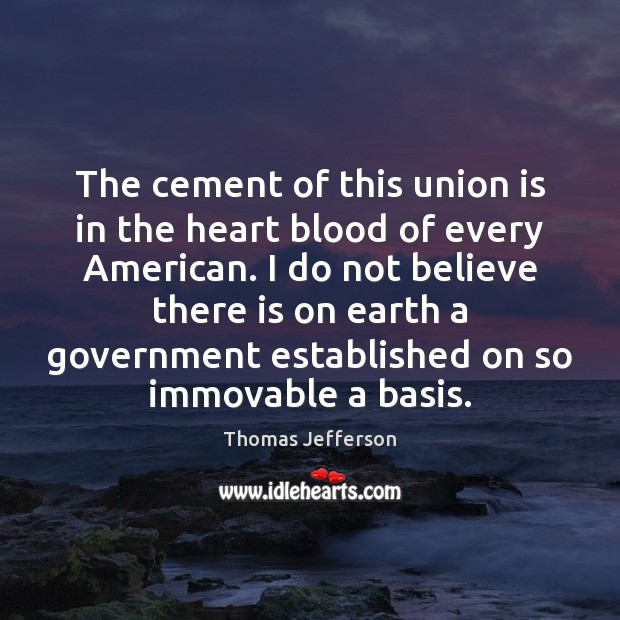 The cement of this union is in the heart blood of every Union Quotes Image