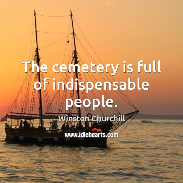 The cemetery is full of indispensable people. Image