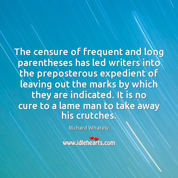 The censure of frequent and long parentheses has led writers into the Image