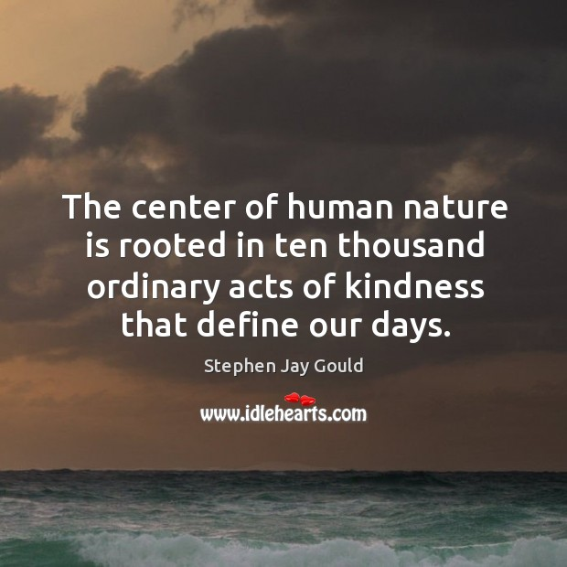 The center of human nature is rooted in ten thousand ordinary acts Image