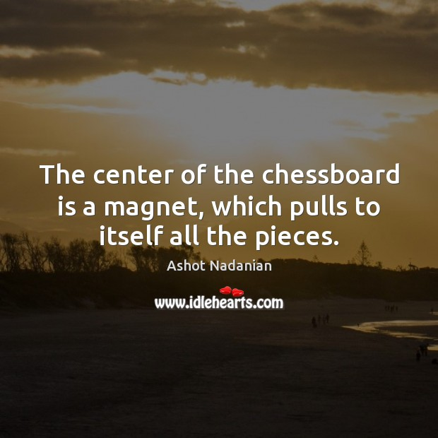 Image, The center of the chessboard is a magnet, which pulls to itself all the pieces.
