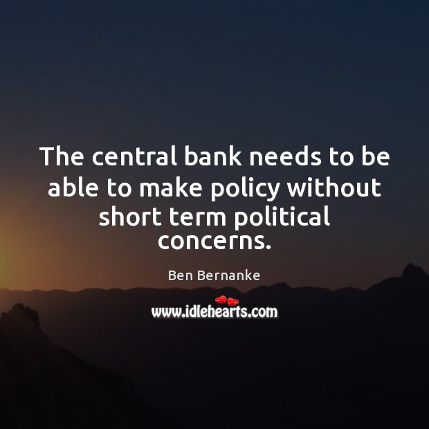 Image, The central bank needs to be able to make policy without short term political concerns.