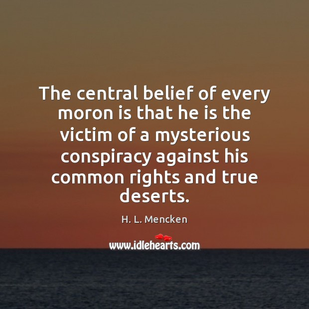 The central belief of every moron is that he is the victim H. L. Mencken Picture Quote