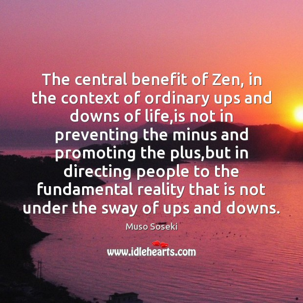 Image, The central benefit of Zen, in the context of ordinary ups and