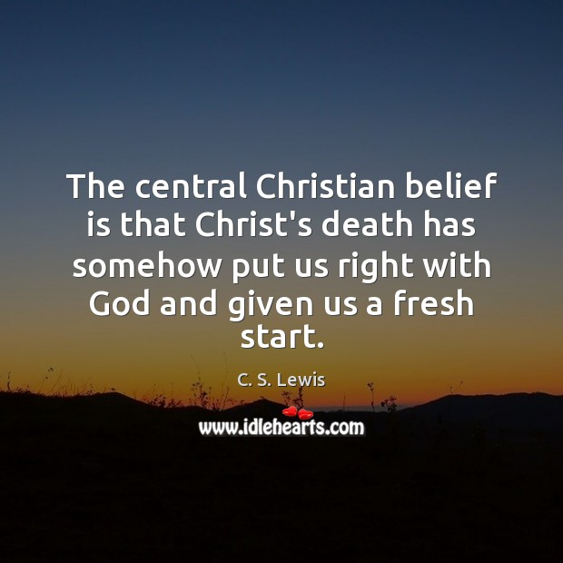 The central Christian belief is that Christ's death has somehow put us Belief Quotes Image