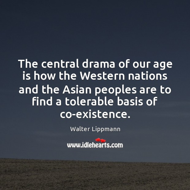 The central drama of our age is how the Western nations and Walter Lippmann Picture Quote