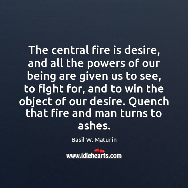 Image, The central fire is desire, and all the powers of our being