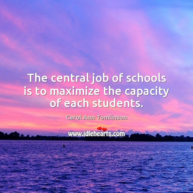 The central job of schools is to maximize the capacity of each students. Image