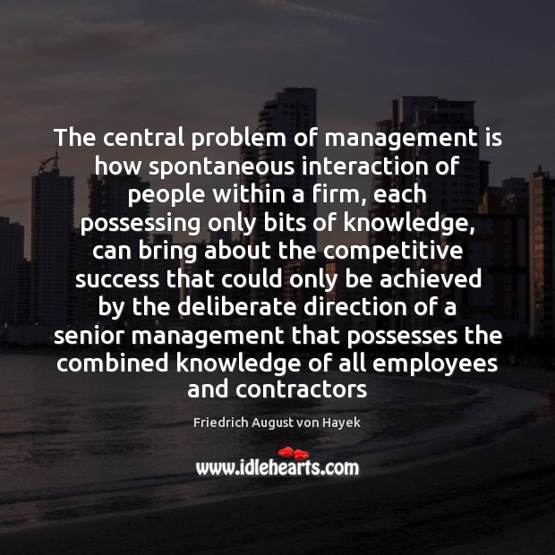 The central problem of management is how spontaneous interaction of people within Management Quotes Image
